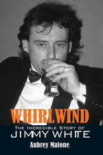 Whirlwind : The Incredible Story of Jimmy White - Aubrey Malone