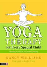 Yoga Therapy for Every Special Child : Meeting Needs in a Natural Setting - Nancy Williams