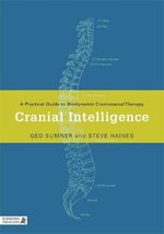 Cranial Intelligence : A Practical Guide to Biodynamic Craniosacral Therapy - Steve Haines
