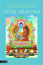 Vital Healing : Energy, Mind and Spirit in Traditional Medicines of India, Tibet and the Middle East -Middle Asia - Marc S. Micozzi