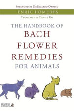 The Handbook of Bach Flower Remedies for Animals - Enric Homedes