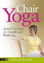 Chair Yoga : Seated Exercises for Health and Wellbeing - Edeltraud Rohnfeld