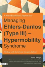 A Multi-disciplinary Approach to Managing Ehlers Danlos (type III) - Hypermobility Syndrome : How to Tackle a Multisystemic Neurophysiological Condition - Isobel Knight