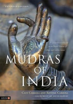 Mudras of India : A Comprehensive Guide to the Hand Gestures of Yoga and Indian Dance - Cain Carroll