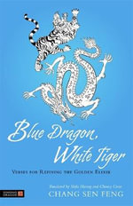 Blue Dragon, White Tiger : Verses for Refining the Golden Elixir - Chang San Feng