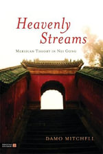 Heavenly Streams : Meridian Theory in Nei Gong - Damo Mitchell
