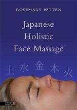Japanese Holistic Face Massage : Towards a Functional Approach - Rosemary Patten