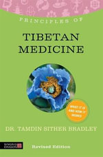 Principles of Tibetan Medicine : Kukai and Dogen on the Art of Enlightenment - Tamdin Sither Bradley