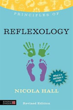 Principles of Reflexology : What it is, How it Works, and What it Can Do for You - Nicola M. Hall
