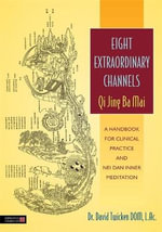 Eight Extraordinary Channels - Qi Jing Ba Mai : A Handbook for Clinical Practice - David Twicken