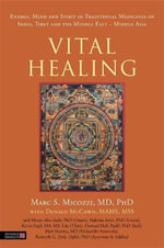 Vital Healing : Energy, Mind and Spirit in Traditional Medicines of India, Tibet and the Middle East - Middle Asia - Marc S. Micozzi