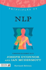 Principles of NLP : What it is, How it Works, and What it Can Do for You - Joseph O'Connor