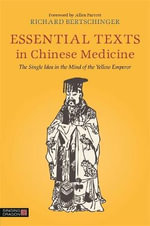 The Essential Texts in Chinese Medicine : The Single Idea in the Mind of the Yellow Emperor - Richard Bertschinger