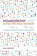 Homeopathy and Autism Spectrum Disorder : The Holistic Approach - Mike Andrews