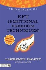 The Principles of EFT : What it is, How it Works, and What it Can Do for You - Lawrence Pagett
