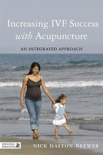 Increasing IVF Success with Acupuncture : An Integrated Approach - Nick Dalton-Brewer