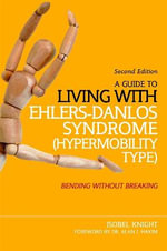 A Guide to Living With Ehlers-Danlos Syndrome (Hypermobility Type) : Bending without Breaking - Isobel Knight