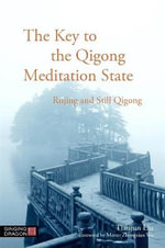 The Key to the Qigong Meditation State : Rujing and Still Qigong - Tianjuan Liu