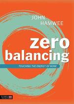 Zero Balancing : Touching the Energy of Bone