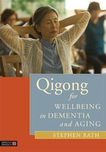 Qigong for Wellbeing in Dementia and Aging - Stephen Rath