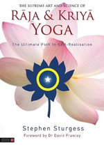 The Supreme Art and Science of Raja and Kriya Yoga : The Ultimate Path to Self-Realisation - Stephen Sturgess