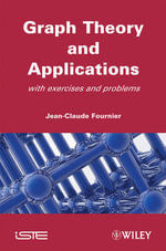 Graphs Theory and Applications : With Exercises and Problems - Jean-Claude Fournier