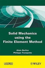 Solid Mechanics Using the Finite Element Method : ISTE - Alain Berlioz