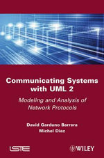 Communicating Systems with UML 2 : Modeling and Analysis of Network Protocols - David Garduno Barrera