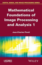Mathematical Foundations of Image Processing and Analysis - Jean-Charles Pinoli