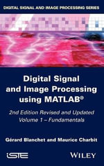 Digital Signal and Image Processing Using MATLAB : Fundamentals Vol. 1 - Gerard Blanchet