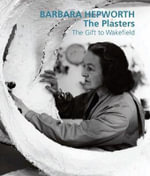 Barbara Hepworth: The Plasters : The Gift to Wakefield