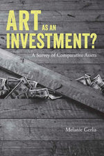 Art as an Investment? : A Survey of Comparative Assets - Melanie Gerlis