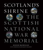 Scotland's Shrine : The Scottish National War Memorial - Duncan Macmillan