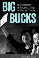 Big Bucks : The Explosion of the Art Market in the 21st Century - Georgina Adam