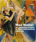 Max Weber : An American Cubist in Paris and London, 1905-15