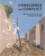 British Artists and the Spanish Civil War : Conscience and Conflict - Simon Martin