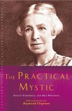 The Practical Mystic : Evelyn Underhill and Her Writings - Raymond Chapman