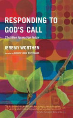 Responding to God's Call : Christian Formation Today - Jeremy F. Worthen