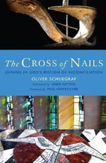 The Cross of Nails : Joining in God's Mission of Reconciliation - Oliver Schuegraf