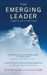The Emerging Leader : Stepping Up in Leadership - Peter Shaw