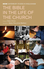 The Bible in the Life of the Church : Canterbury Studies in Anglicanism - Clare Amos