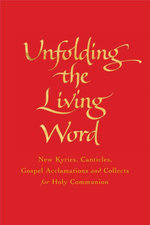 Unfolding the Living Word : New Kyries, Canticles, Gospel Acclamations and Collects for Holy Communion - Jim Cotter