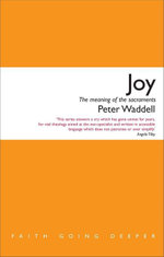 Joy : The meaning of the sacraments - Peter Waddell