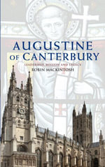 Augustine of Canterbury : Leadership, Mission and Legacy - Robin Mackintosh