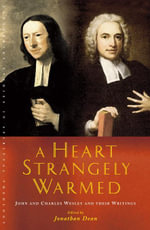 A Heart Strangely Warmed : John and Charles Wesley and Their Writings - Jonathan Dean