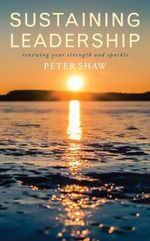 Sustaining Leadership : Renewing Your Strength and Sparkle - Peter Shaw