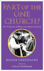 Part of the One Church? : The Ordination of Women and Anglican Identity - Roger Greenacre
