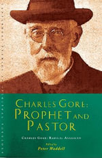 Charles Gore: Radical Anglican : Charles Gore and His Writings - Peter Waddell