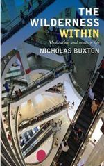 The Wilderness within : Meditation and Modern Life - Nicholas Buxton