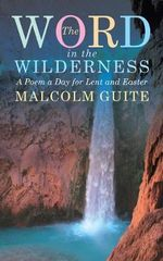 Word in the Wilderness : A Poem a Day for Lent and Easter - Malcolm Guite